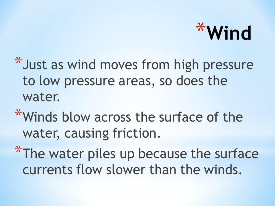 Wind Just as wind moves from high pressure to low pressure areas, so does the water.
