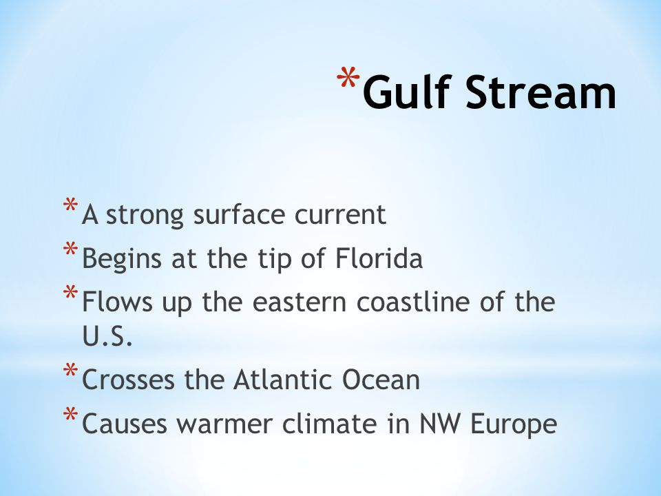 Gulf Stream A strong surface current Begins at the tip of Florida