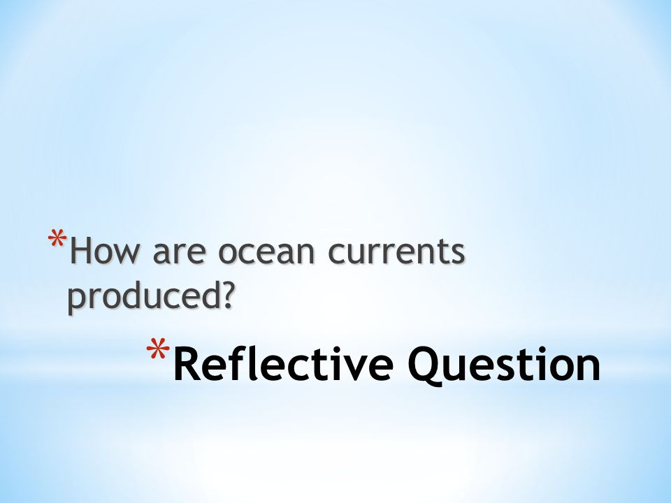 How are ocean currents produced