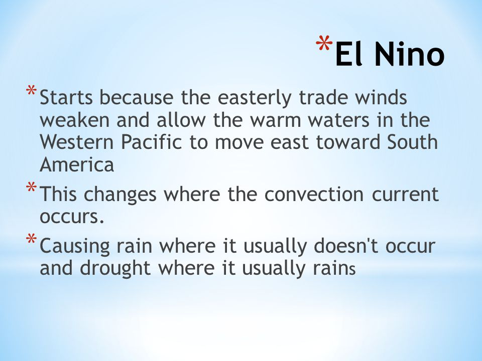 El Nino Starts because the easterly trade winds weaken and allow the warm waters in the Western Pacific to move east toward South America.