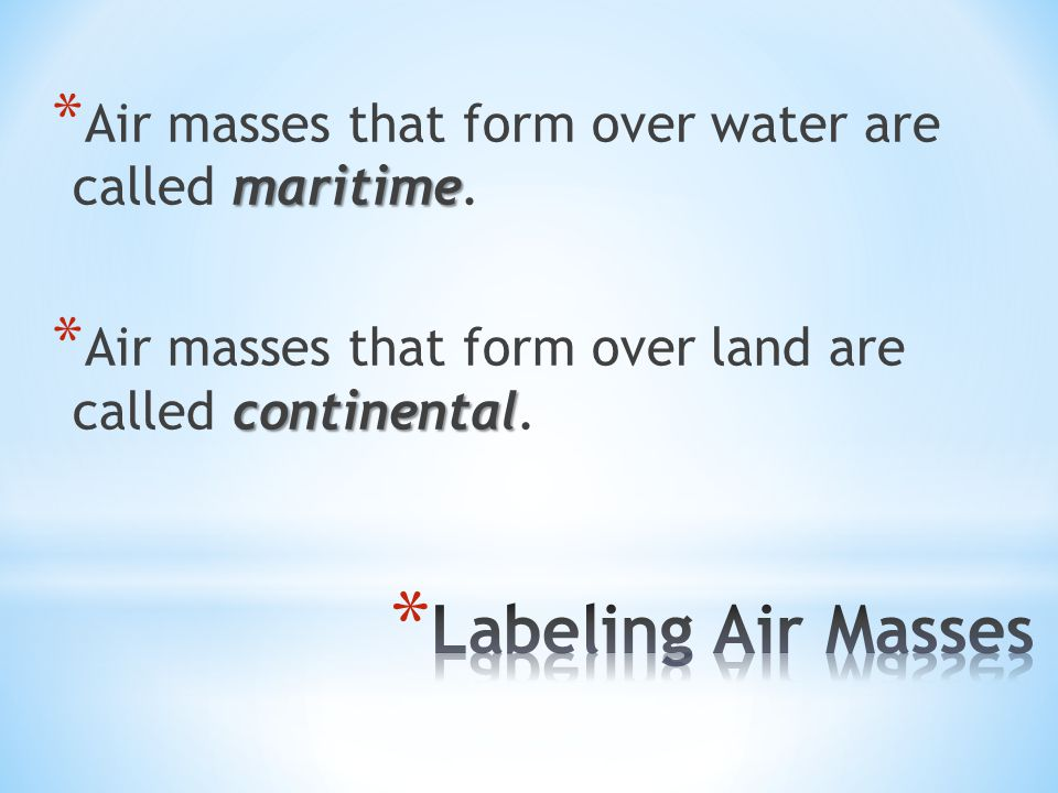 Air masses that form over water are called maritime.