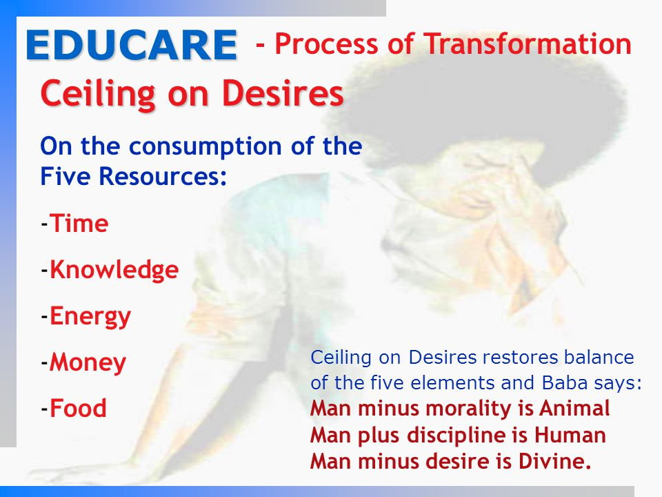 EDUCARE Ceiling on Desires - Process of Transformation