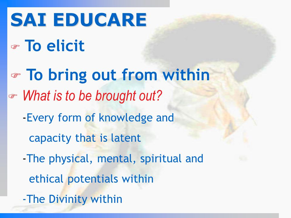 SAI EDUCARE To bring out from within To elicit
