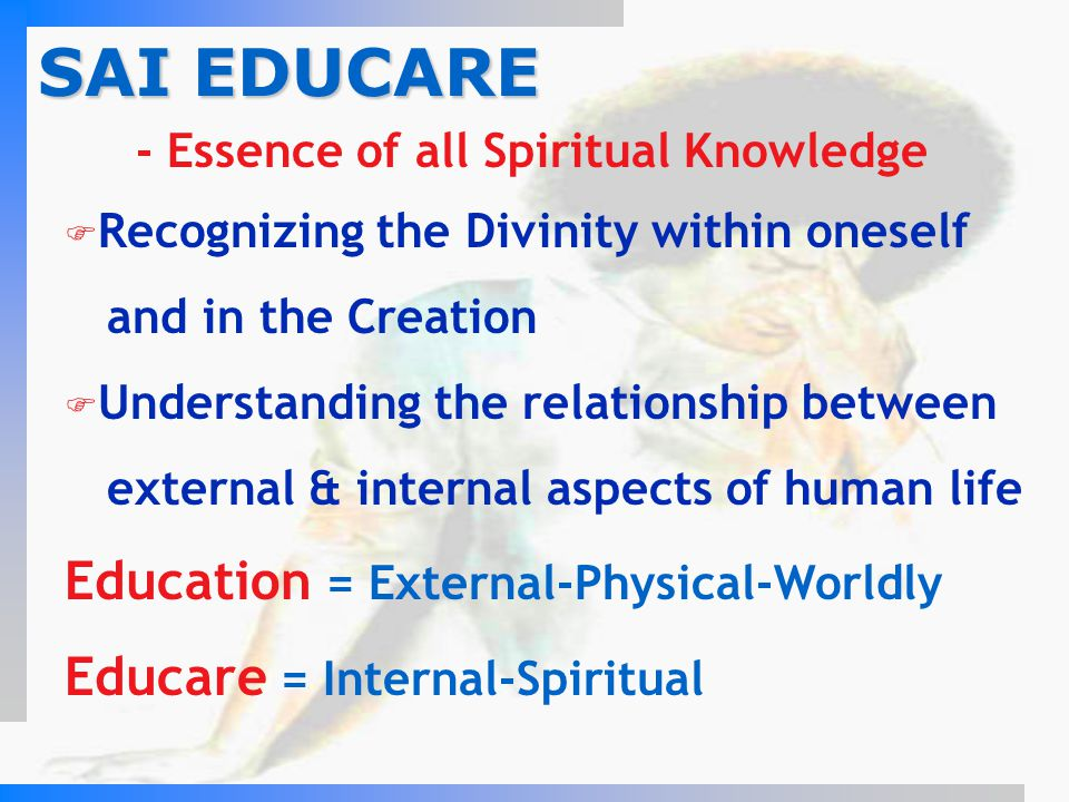 SAI EDUCARE Education = External-Physical-Worldly