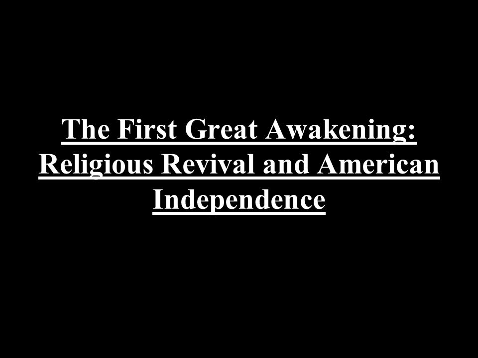 The First Great Awakening: Religious Revival and American Independence