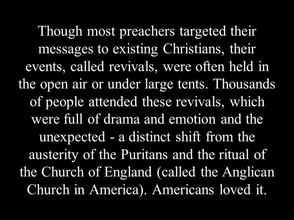 Though most preachers targeted their messages to existing Christians, their events, called revivals, were often held in the open air or under large tents.