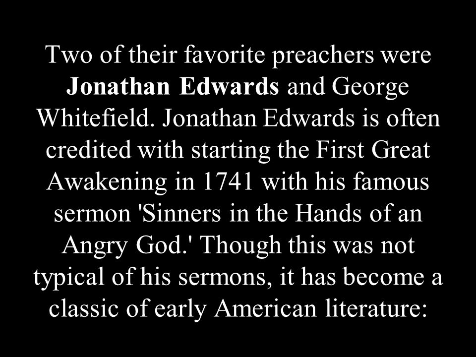 Two of their favorite preachers were Jonathan Edwards and George Whitefield.
