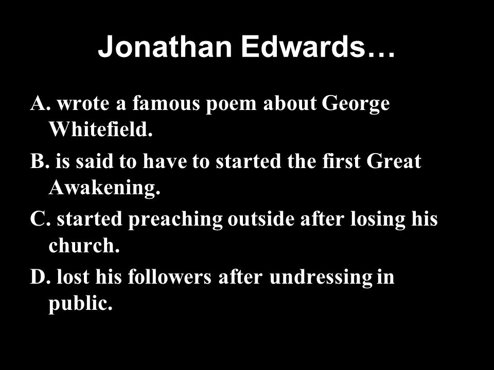 Jonathan Edwards… A. wrote a famous poem about George Whitefield.