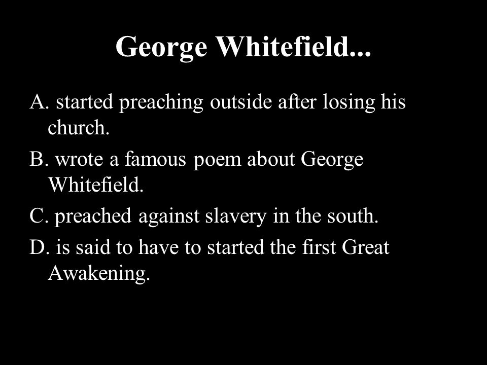 George Whitefield... A. started preaching outside after losing his church. B. wrote a famous poem about George Whitefield.