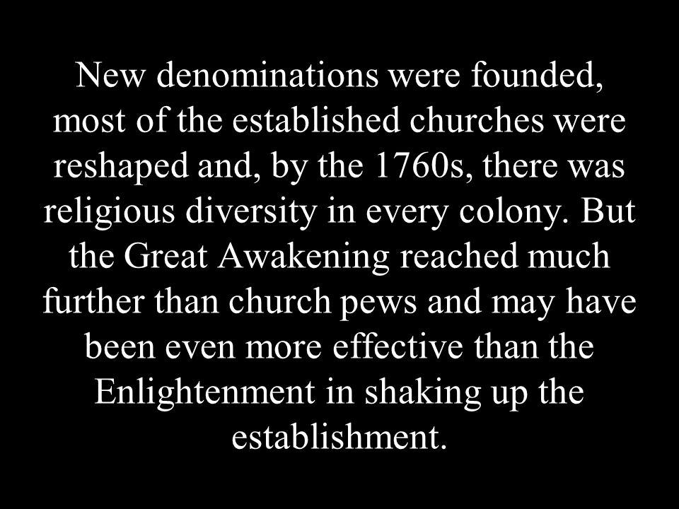 New denominations were founded, most of the established churches were reshaped and, by the 1760s, there was religious diversity in every colony.
