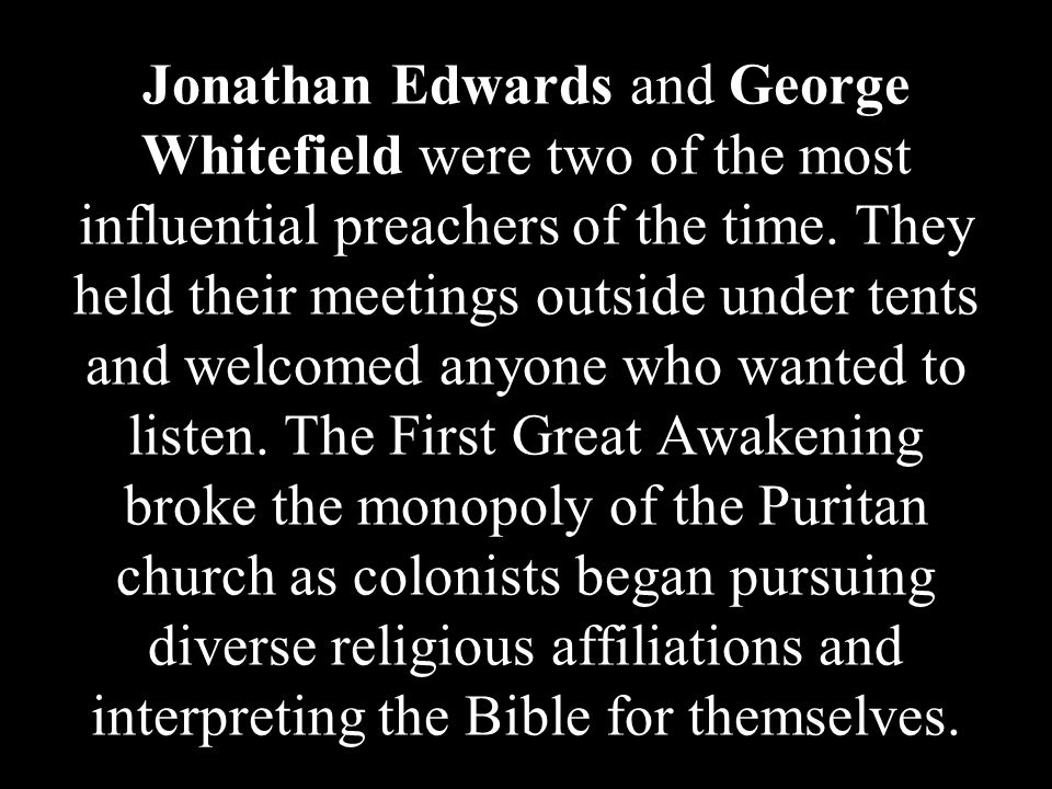 Jonathan Edwards and George Whitefield were two of the most influential preachers of the time.