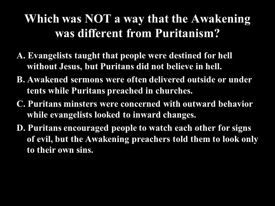 Which was NOT a way that the Awakening was different from Puritanism