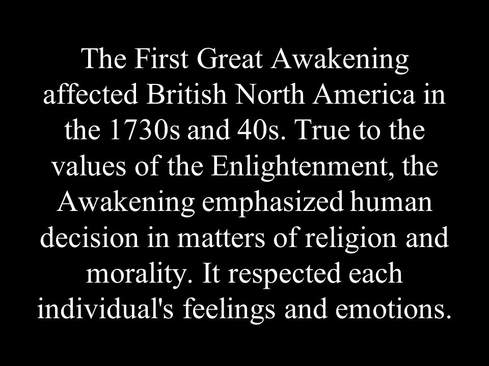 The First Great Awakening affected British North America in the 1730s and 40s.