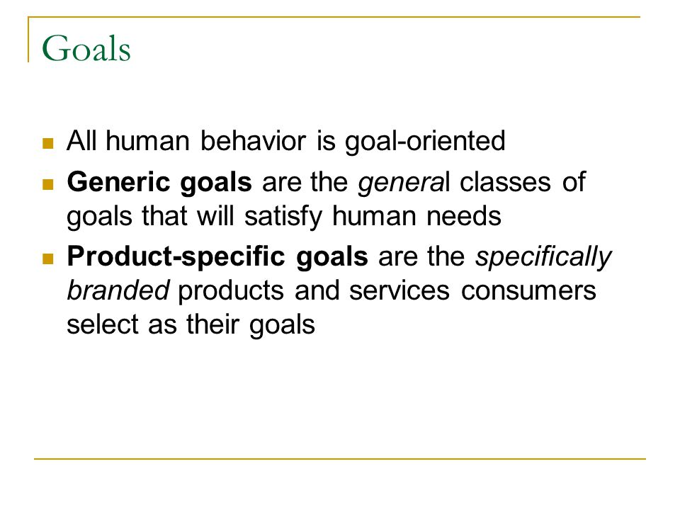 Goals All human behavior is goal-oriented