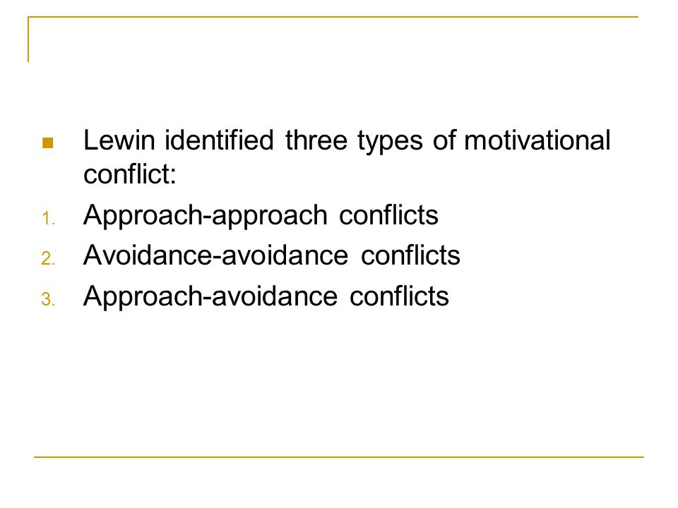 Lewin identified three types of motivational conflict: