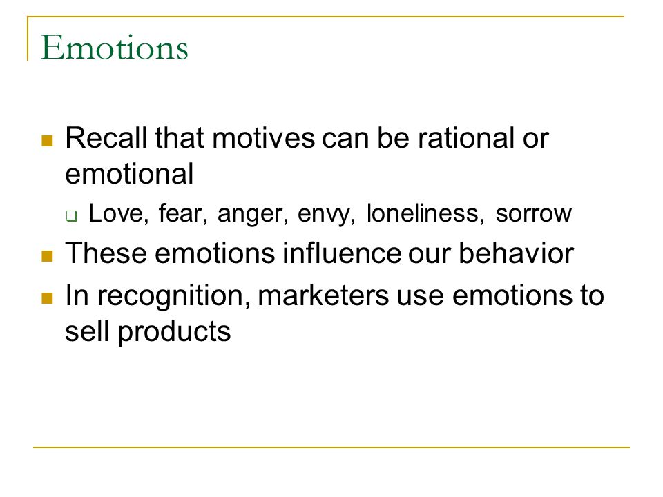 Emotions Recall that motives can be rational or emotional