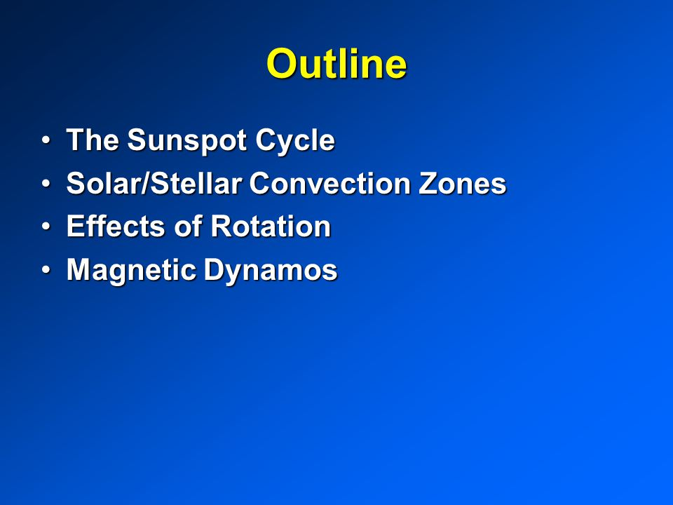 Outline The Sunspot Cycle Solar/Stellar Convection Zones
