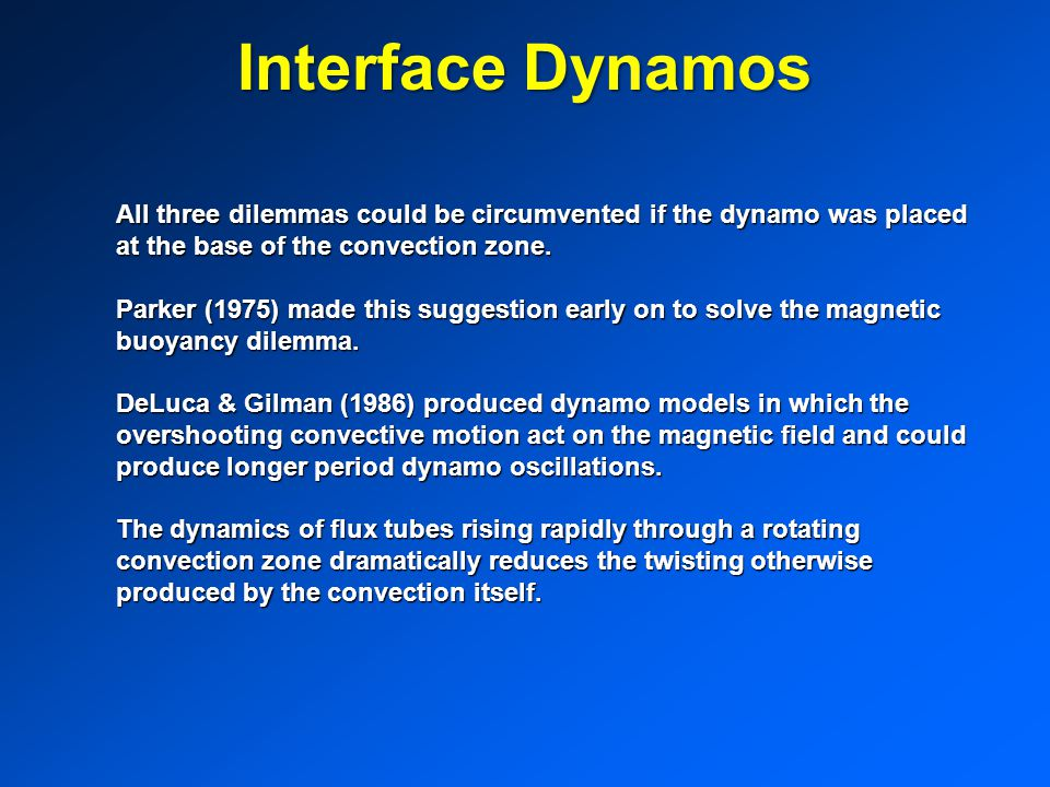 Interface Dynamos All three dilemmas could be circumvented if the dynamo was placed at the base of the convection zone.