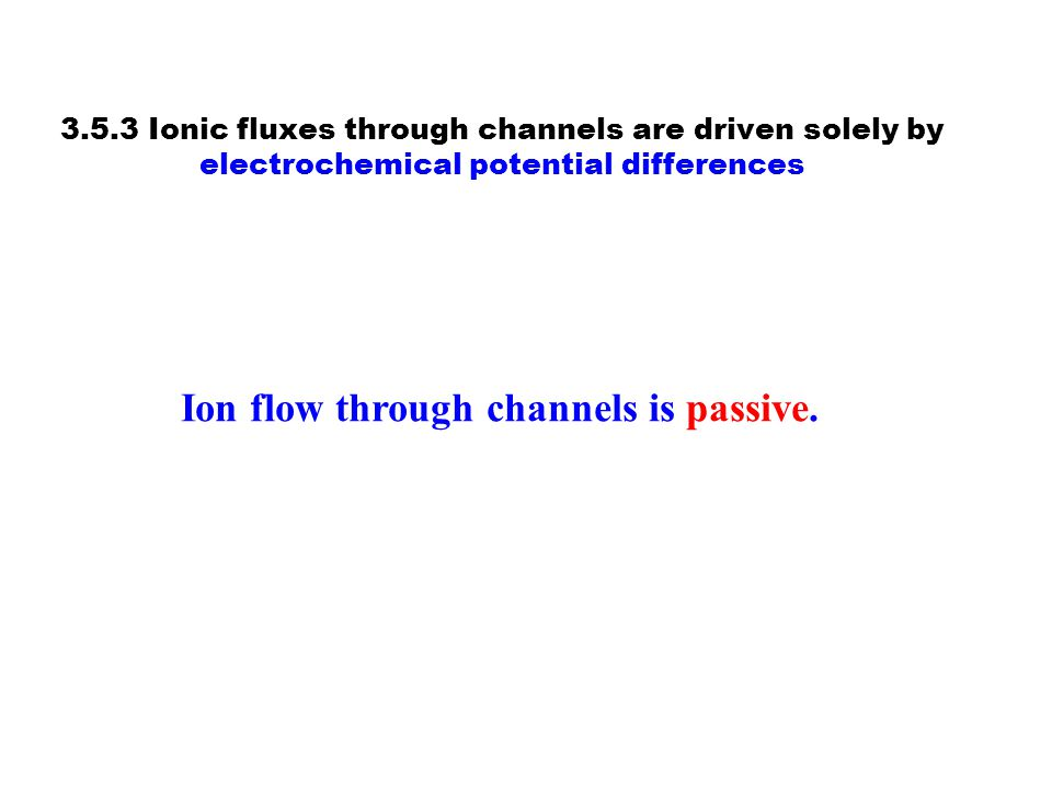Ion flow through channels is passive.