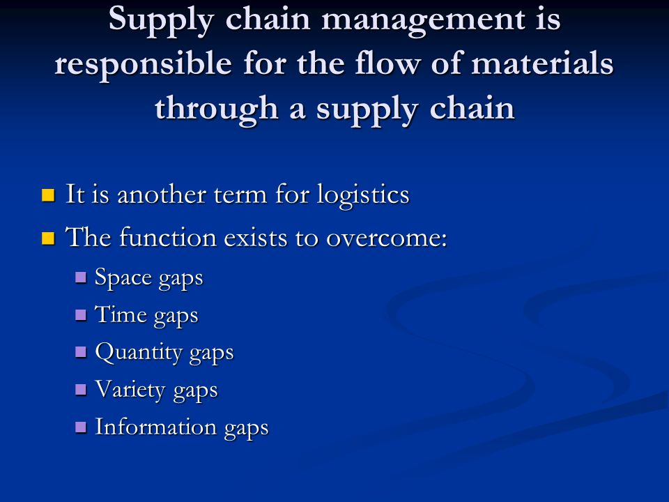 Supply chain management is responsible for the flow of materials through a supply chain