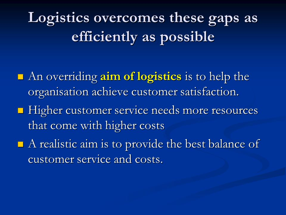 Logistics overcomes these gaps as efficiently as possible
