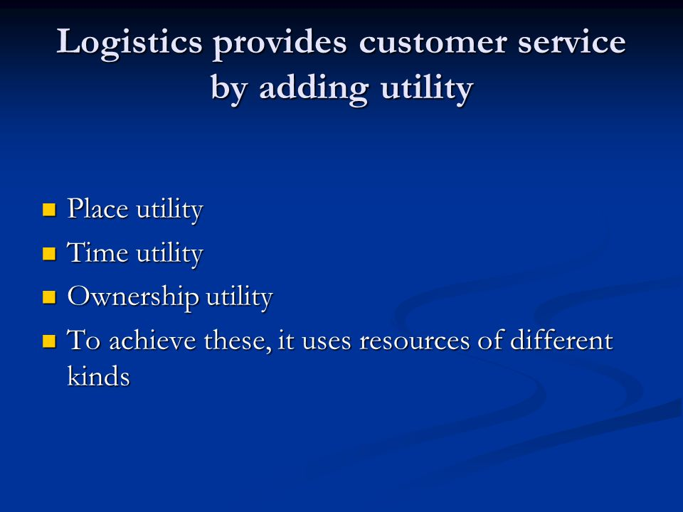 Logistics provides customer service by adding utility