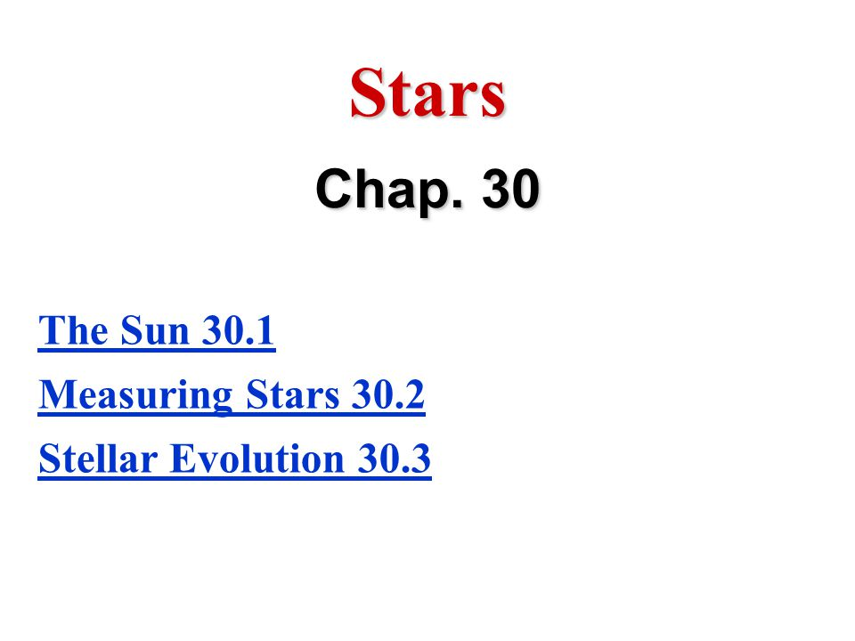 Stars Chap. 30 The Sun 30.1 Measuring Stars 30.2