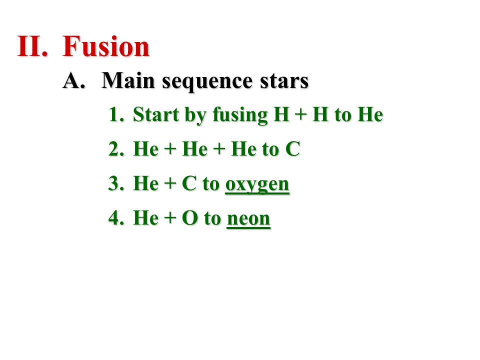 Fusion Main sequence stars Start by fusing H + H to He