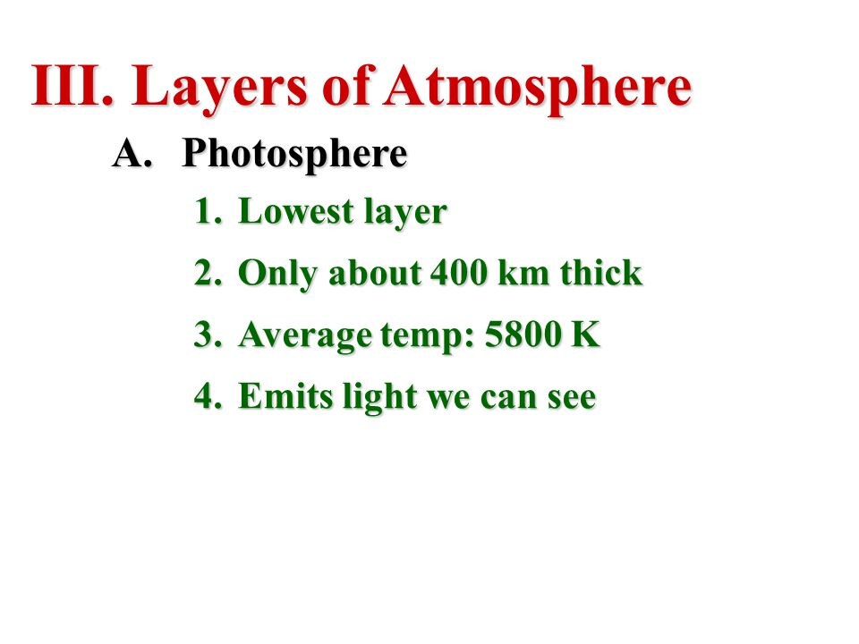 Layers of Atmosphere Photosphere Lowest layer Only about 400 km thick