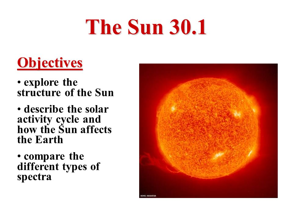 The Sun 30.1 Objectives explore the structure of the Sun