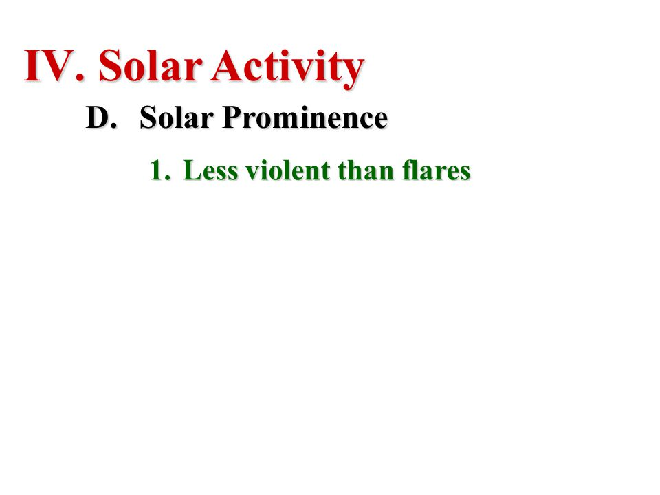 Solar Activity Solar Prominence Less violent than flares
