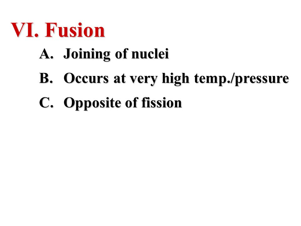 Fusion Joining of nuclei Occurs at very high temp./pressure