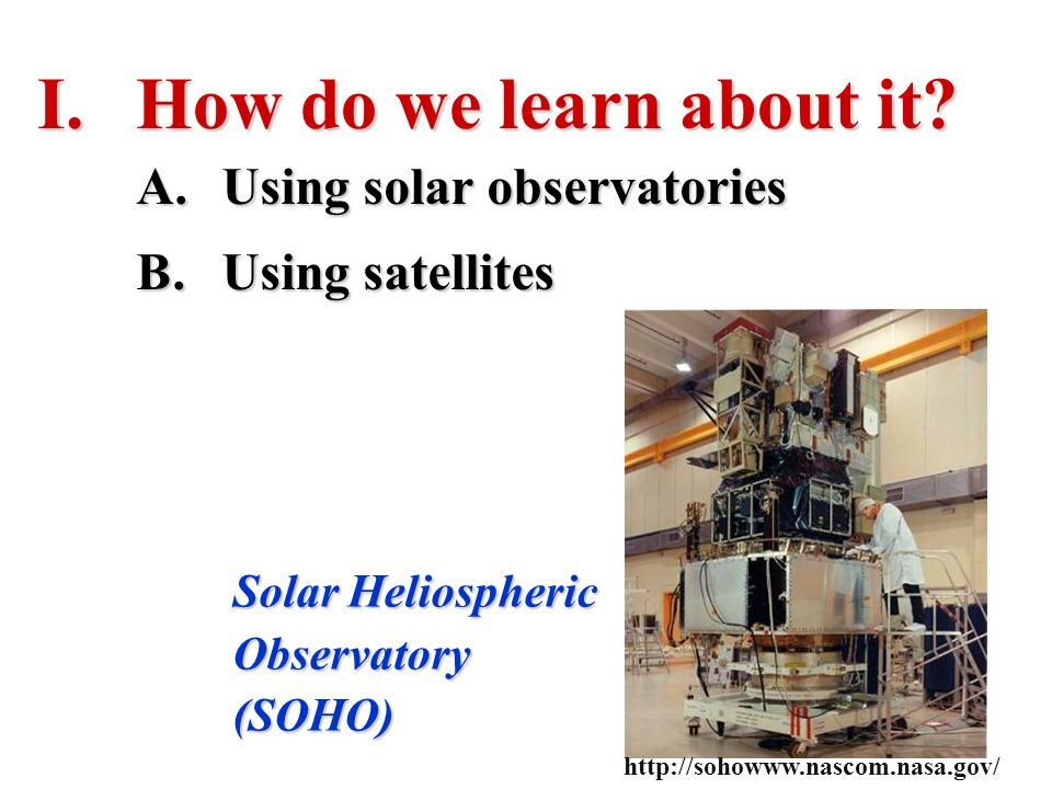 How do we learn about it Using solar observatories Using satellites