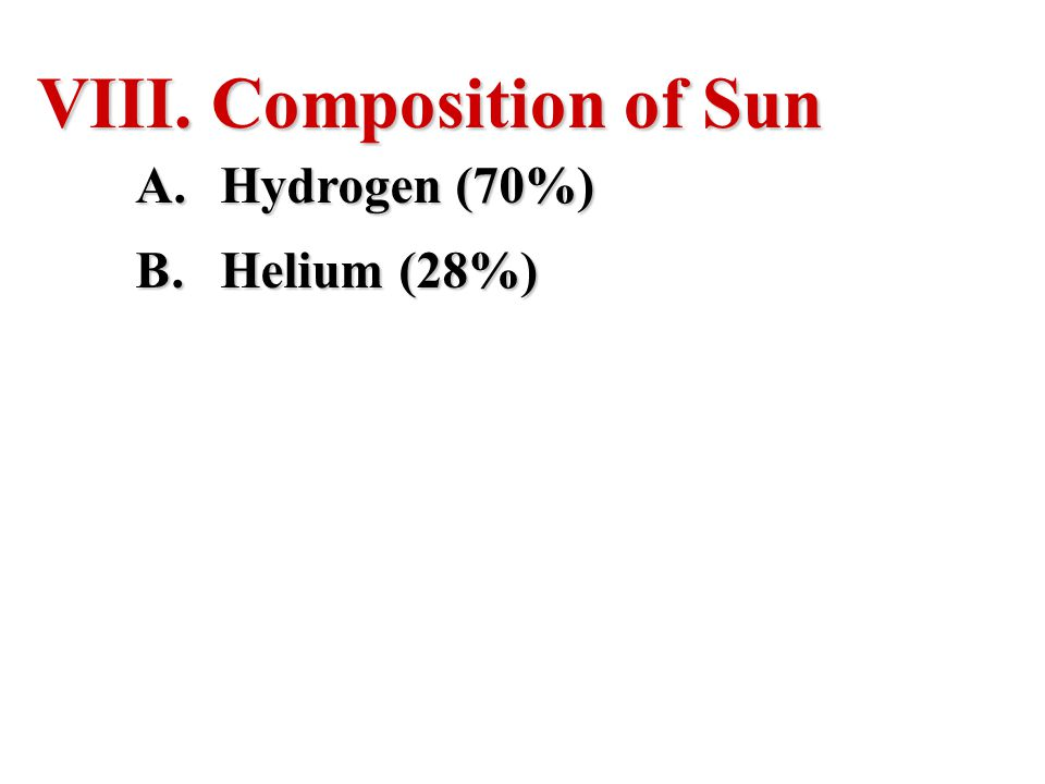 Composition of Sun Hydrogen (70%) Helium (28%)