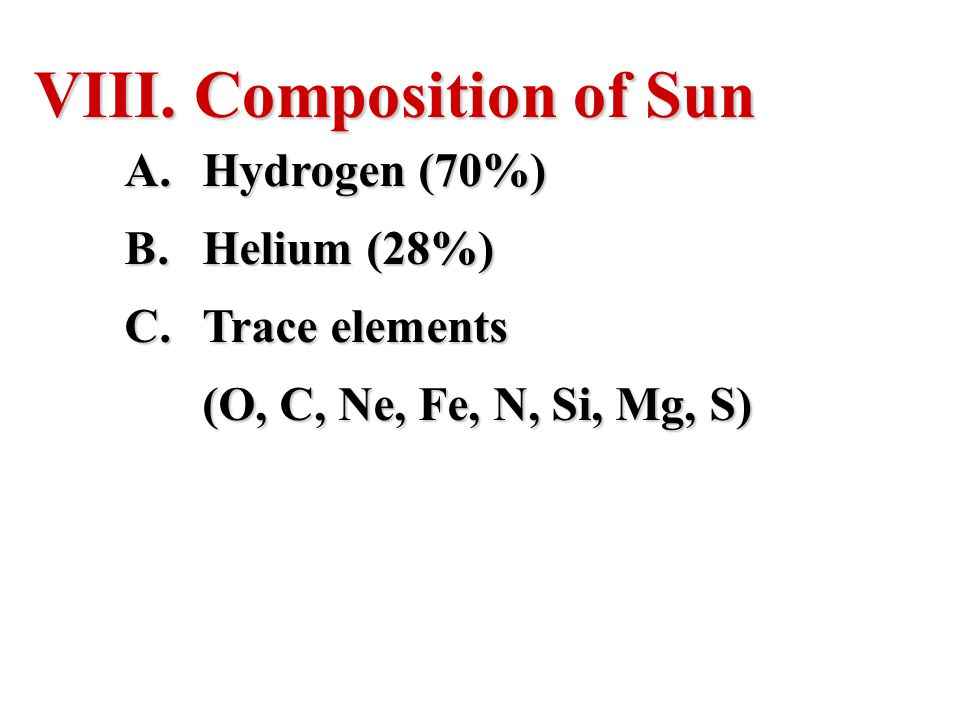 Composition of Sun Hydrogen (70%) Helium (28%) Trace elements