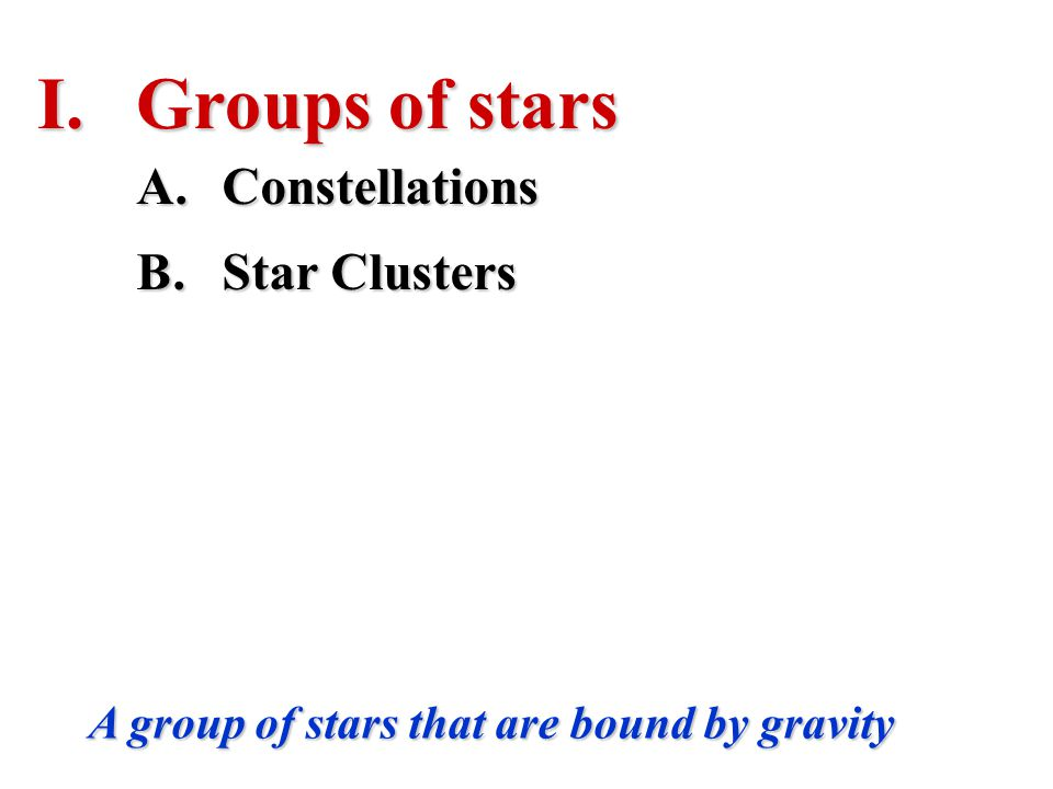 Groups of stars Constellations Star Clusters