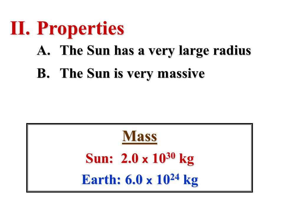 Properties Mass The Sun has a very large radius