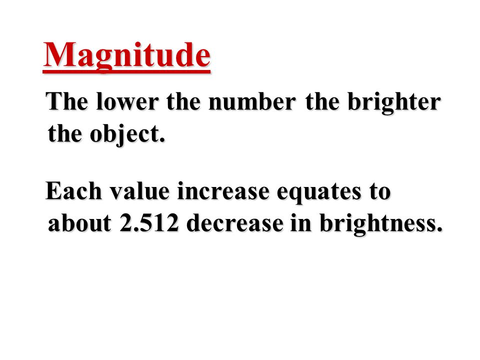 Magnitude The lower the number the brighter the object.