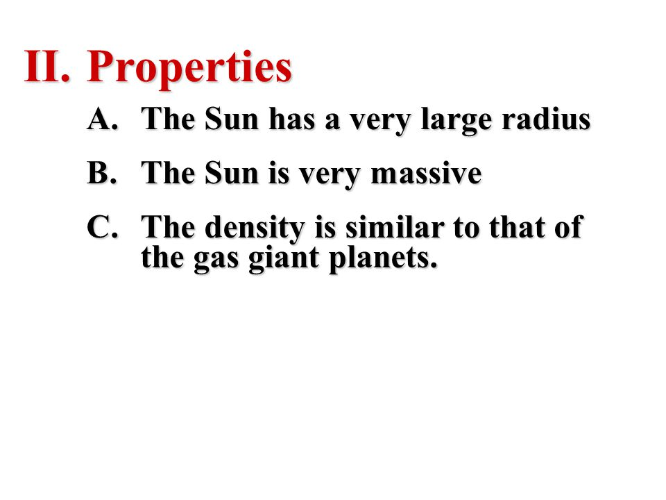 Properties The Sun has a very large radius The Sun is very massive