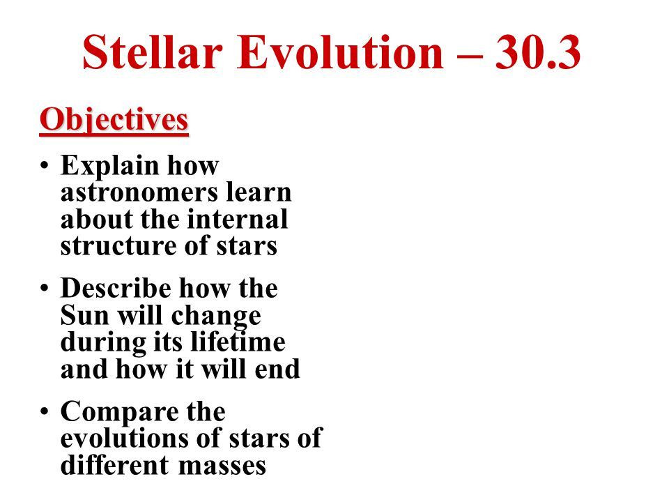 Stellar Evolution – 30.3 Objectives