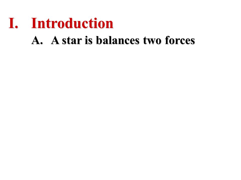 Introduction A star is balances two forces