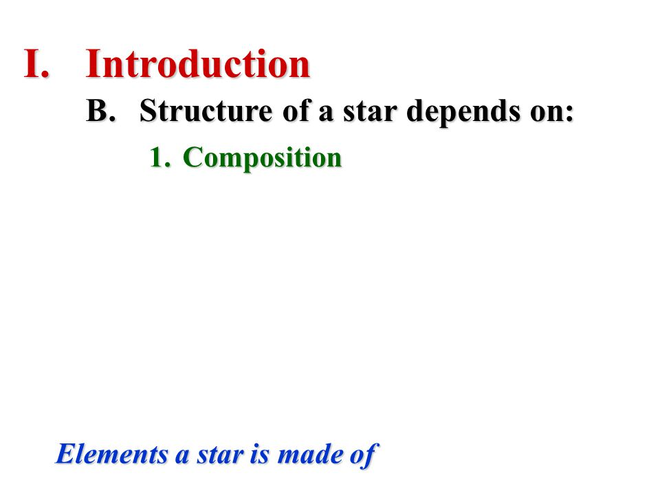 Introduction Structure of a star depends on: Composition