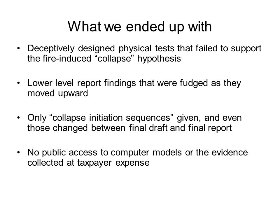 What we ended up with Deceptively designed physical tests that failed to support the fire-induced collapse hypothesis.