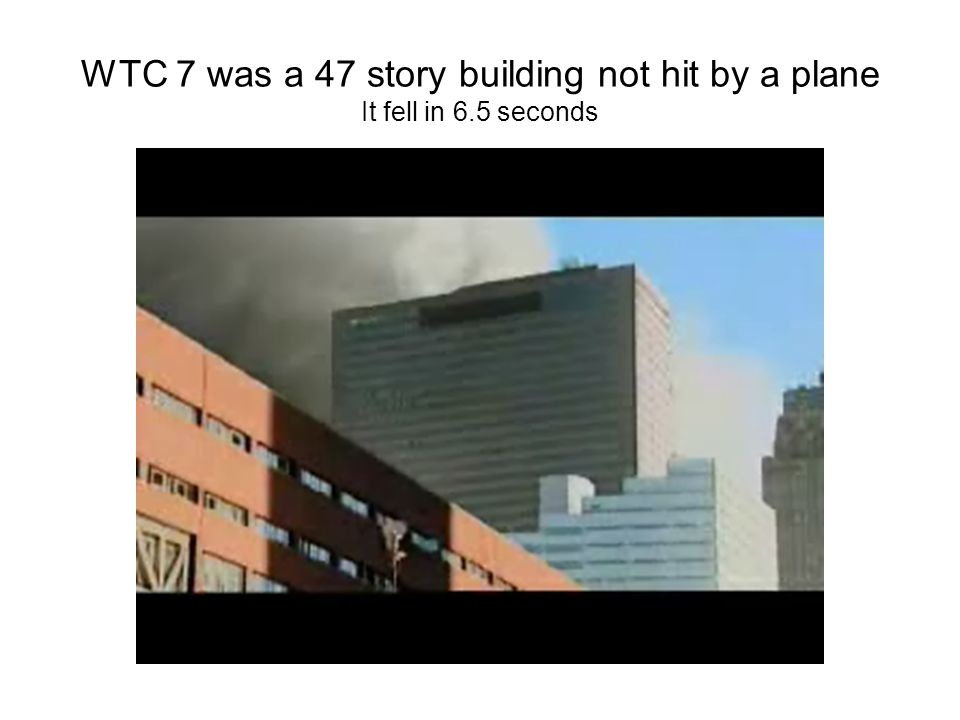 WTC 7 was a 47 story building not hit by a plane It fell in 6