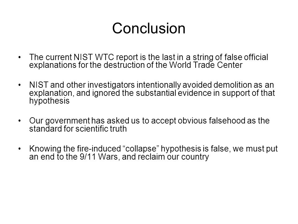 Conclusion The current NIST WTC report is the last in a string of false official explanations for the destruction of the World Trade Center.
