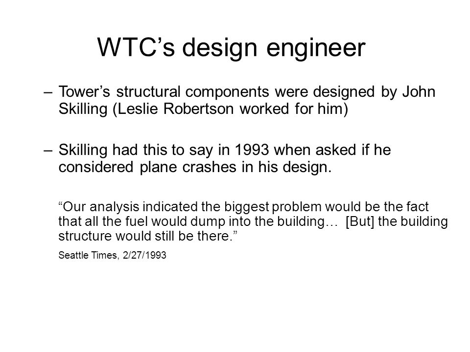 WTC's design engineer Tower's structural components were designed by John Skilling (Leslie Robertson worked for him)