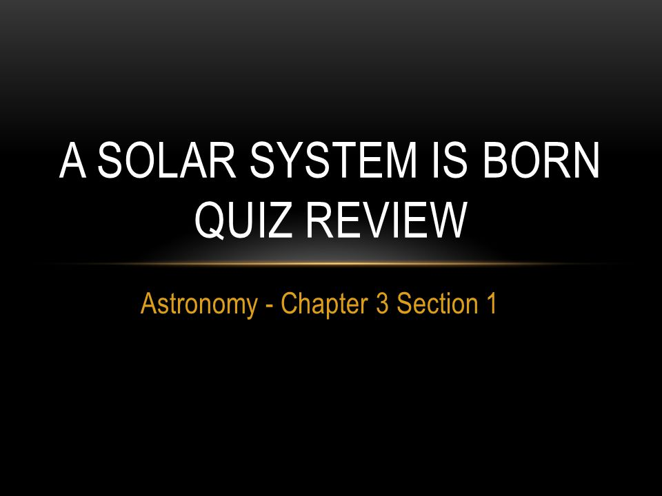 A solar system is born QUIZ REVIEW