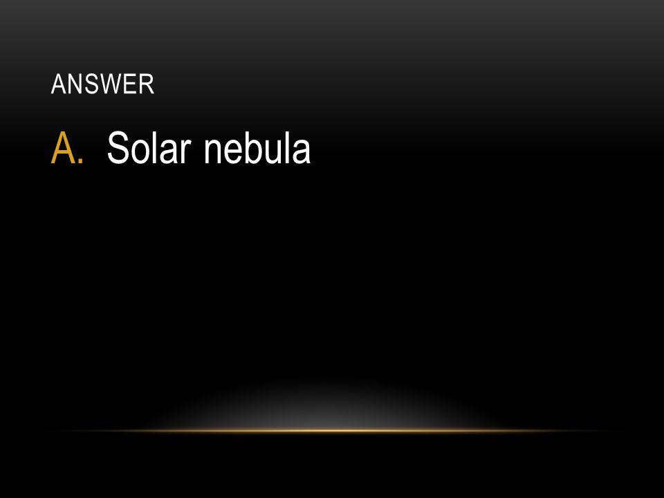 answer Solar nebula