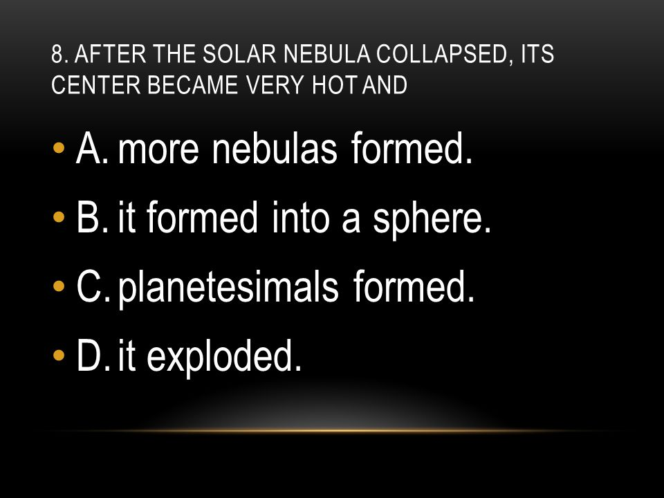 8. After the solar nebula collapsed, its center became very hot and