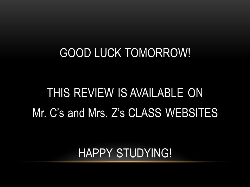GOOD LUCK TOMORROW. THIS REVIEW IS AVAILABLE ON Mr. C's and Mrs